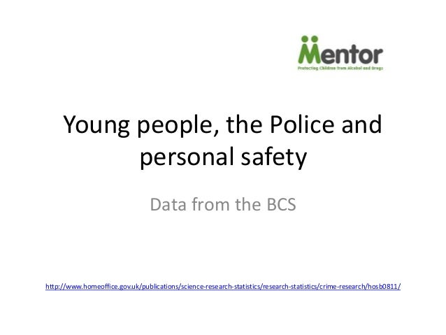 Young people, the Police and           personal safety                                 Data from the BCShttp://www.homeoff...