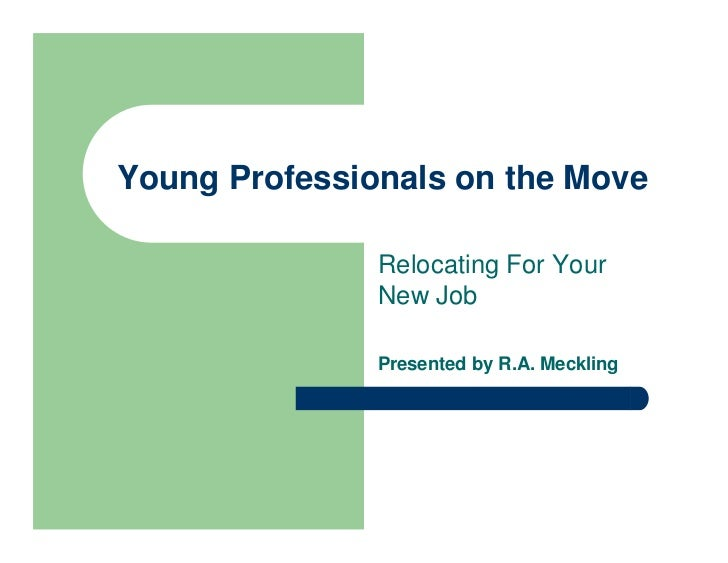 Young Professionals on the Move               Relocating For Your               New Job               Presented by R.A. Me...