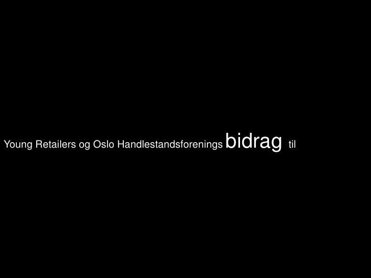 Young Retailers og Oslo Handlestandsforenings bidrag til<br />