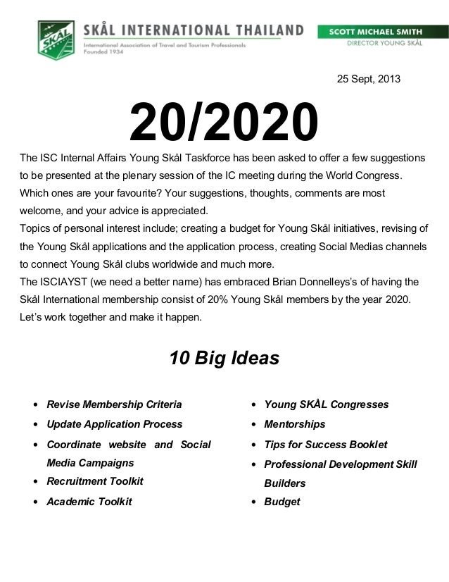 25 Sept, 2013  20/2020 The ISC Internal Affairs Young Skål Taskforce has been asked to offer a few suggestions to be prese...