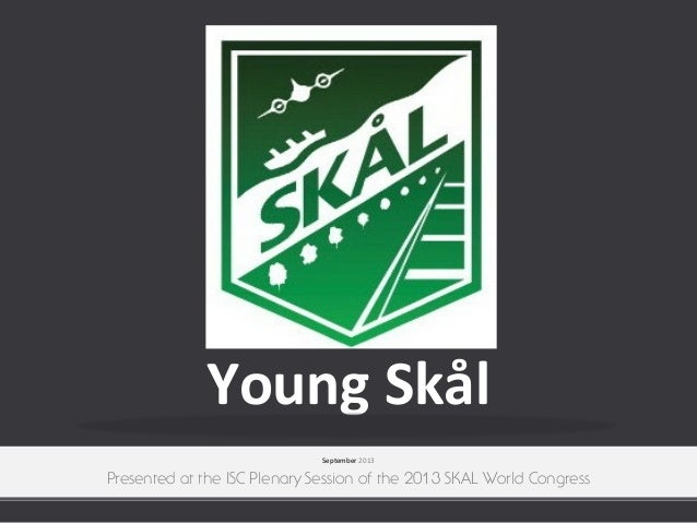 Young Skål September 2013  Presented at the ISC Plenary Session of the 2013 SKAL World Congress