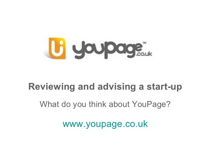 YouPage.co.uk Reviewing and advising a start-up What do you think about YouPage? www.youpage.co.uk