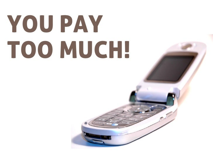 You pay too much for your mobile phone!