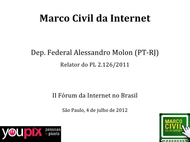Marco Civil da InternetDep. Federal Alessandro Molon (PT-RJ)        Relator do PL 2.126/2011      II Fórum da Internet no ...