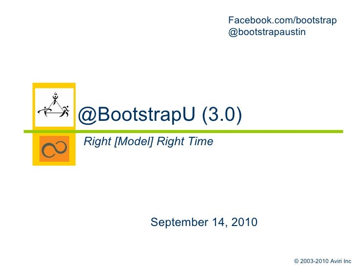 @BootstrapU (3.0) Right [Model] Right Time September 14, 2010 Facebook.com/bootstrap @bootstrapaustin