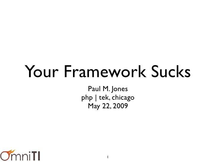 Your Framework Sucks         Paul M. Jones       php | tek, chicago         May 22, 2009                   1