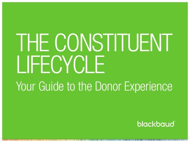 THE CONSTITUENT LIFECYCLE Your Guide to the Donor Experience