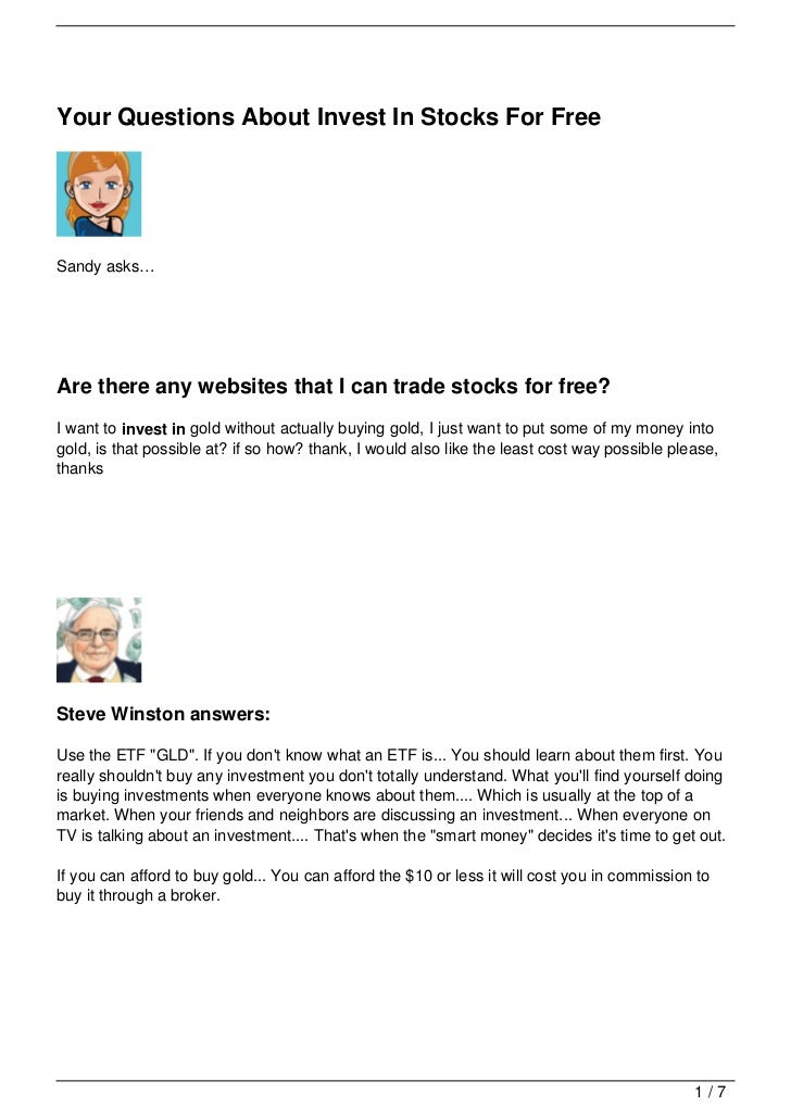 Your Questions About Invest In Stocks For FreeSandy asks…Are there any websites that I can trade stocks for free?I want to...