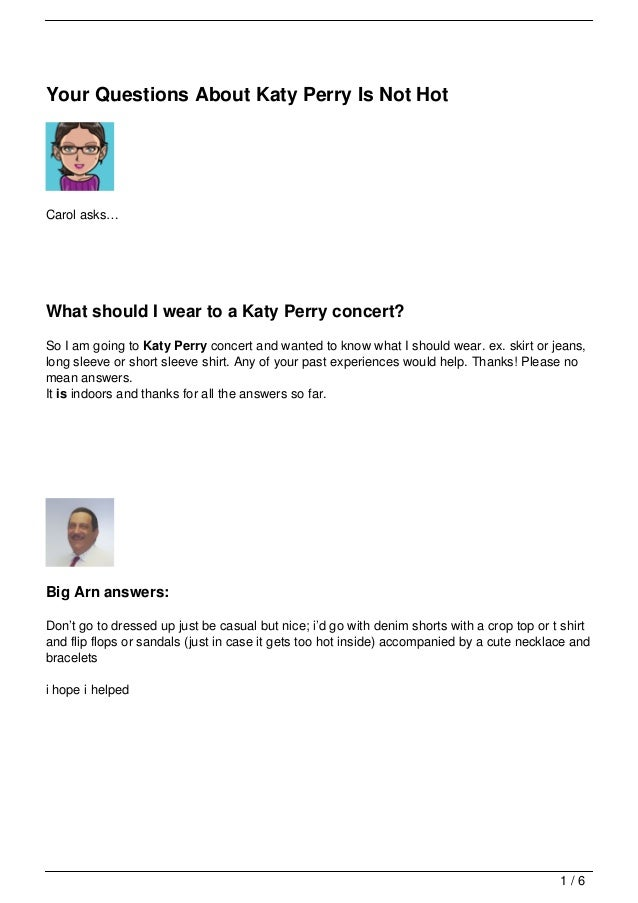 Your Questions About Katy Perry Is Not HotCarol asks…What should I wear to a Katy Perry concert?So I am going to Katy Perr...