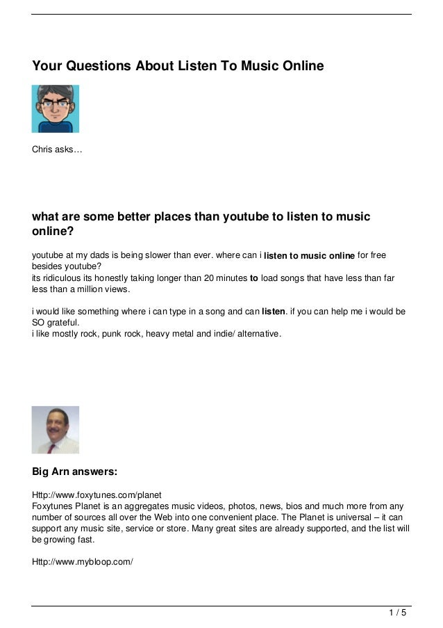Your Questions About Listen To Music OnlineChris asks…what are some better places than youtube to listen to musiconline?yo...