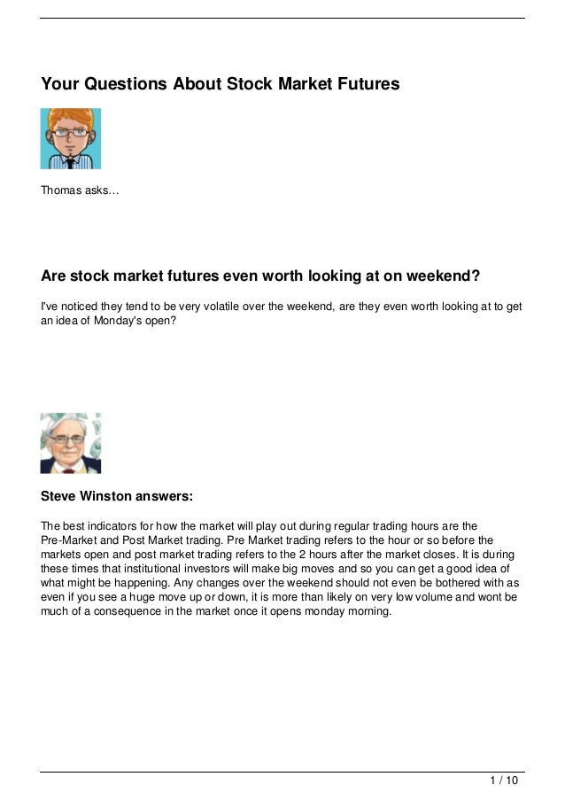 Your Questions About Stock Market FuturesThomas asks…Are stock market futures even worth looking at on weekend?Ive noticed...