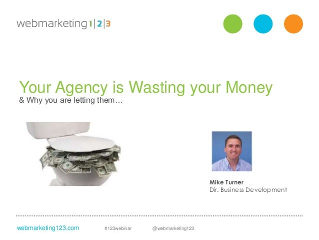 Your Agency is Wasting Your Money - 9/10/2013 slides