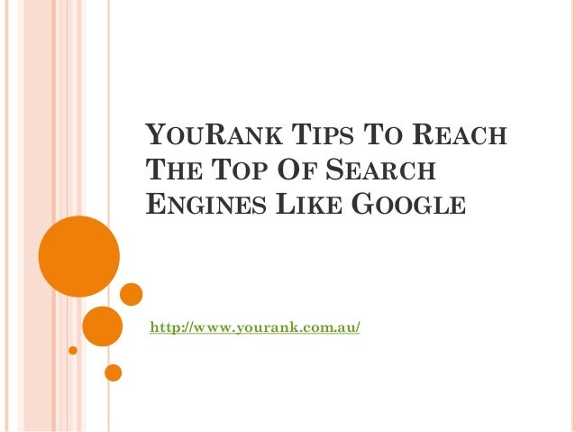 You rank tips to reach the top of search engines like google