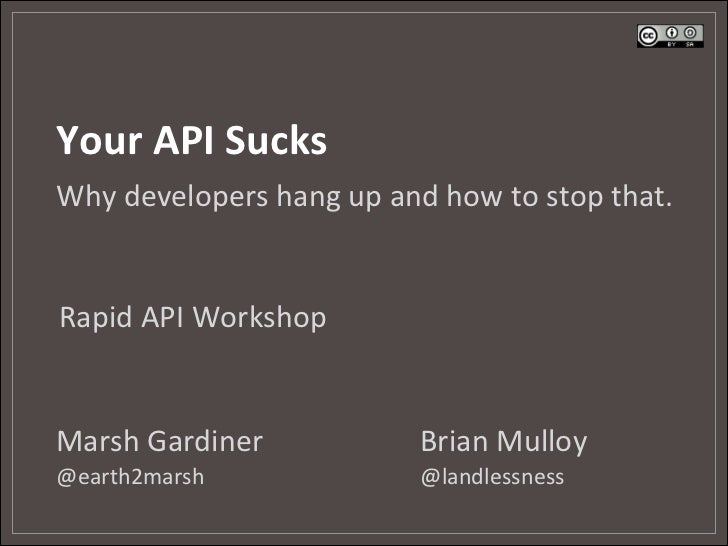 Your API Sucks Why developers hang up and how to stop that. Rapid API Workshop Marsh Gardi...