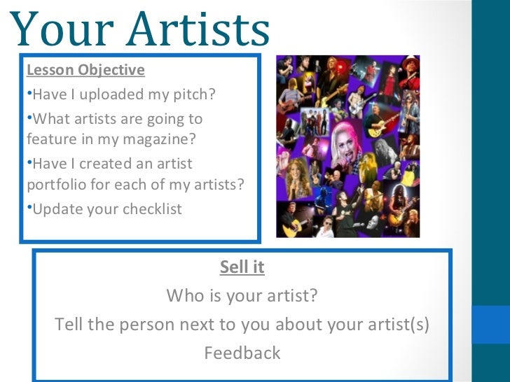 Your ArtistsLesson Objective•Have I uploaded my pitch?•What artists are going tofeature in my magazine?•Have I created an ...