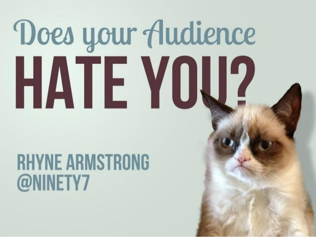 Does Your Audience Hate You?