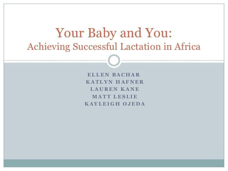 Ellen Bachar<br />KatlynHafner<br />Lauren Kane<br />Matt Leslie<br />Kayleigh Ojeda<br />Your Baby and You:Achieving Succ...