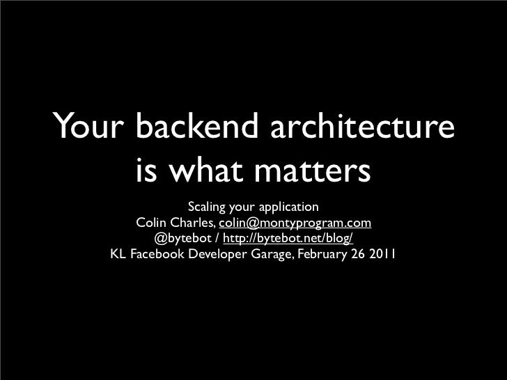 Your backend architecture     is what matters               Scaling your application       Colin Charles, colin@montyprogr...