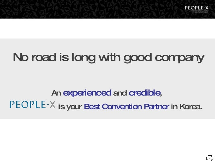 No road is long with good company An  experienced  and  credible ,  is your  Best Convention Partner  in Korea.