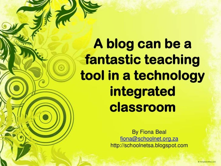 A blog can be a fantastic teachingtool in a technology      integrated     classroom              By Fiona Beal        fio...