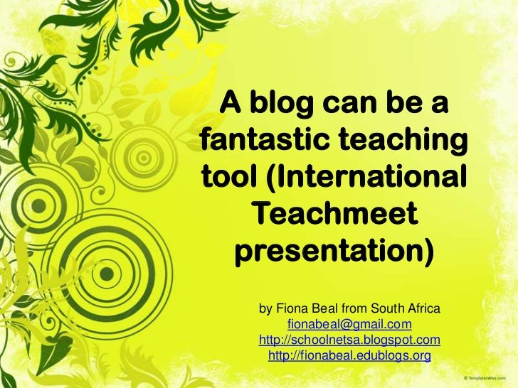 A blog can be afantastic teachingtool (International    Teachmeet   presentation)    by Fiona Beal from South Africa      ...
