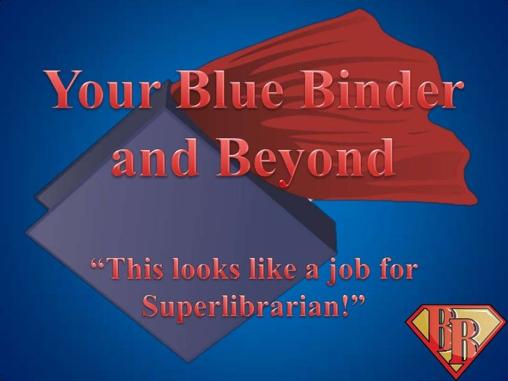 Your Blue Binder and Beyond