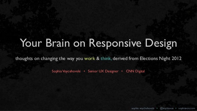 sophia voychehovski • @sophiavux • sophiavux.com Your Brain on Responsive Design thoughts on changing the way you work & t...