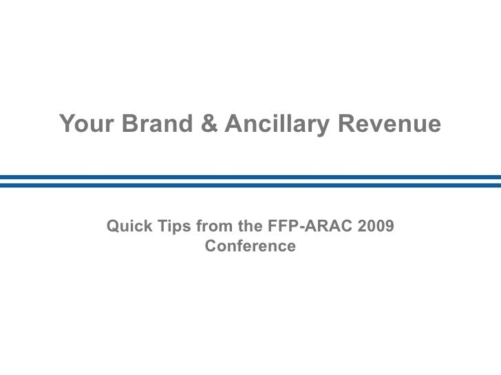 Your Brand & Ancillary Revenue Quick Tips from the FFP-ARAC 2009 Conference