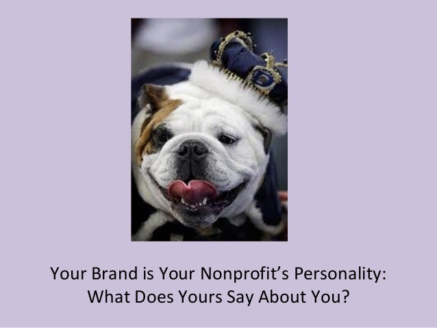 Your brand is your nonprofit's personality AND your brand is more than a cosmetic