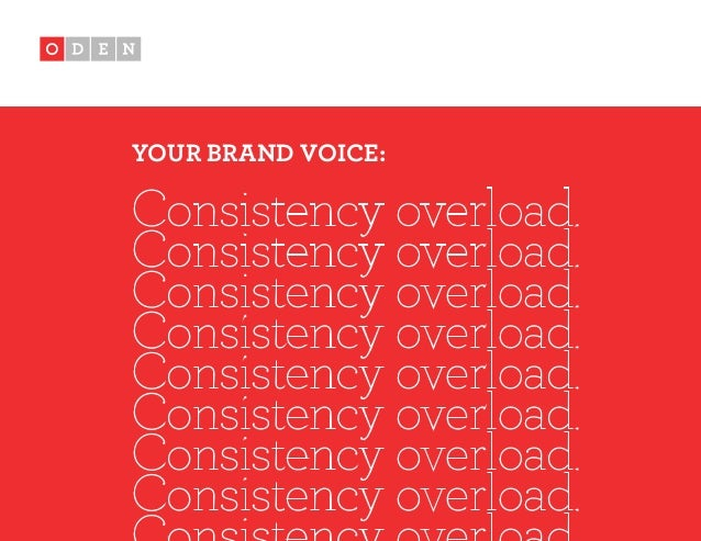 Consistency overload. YOUR BRAND VOICE: