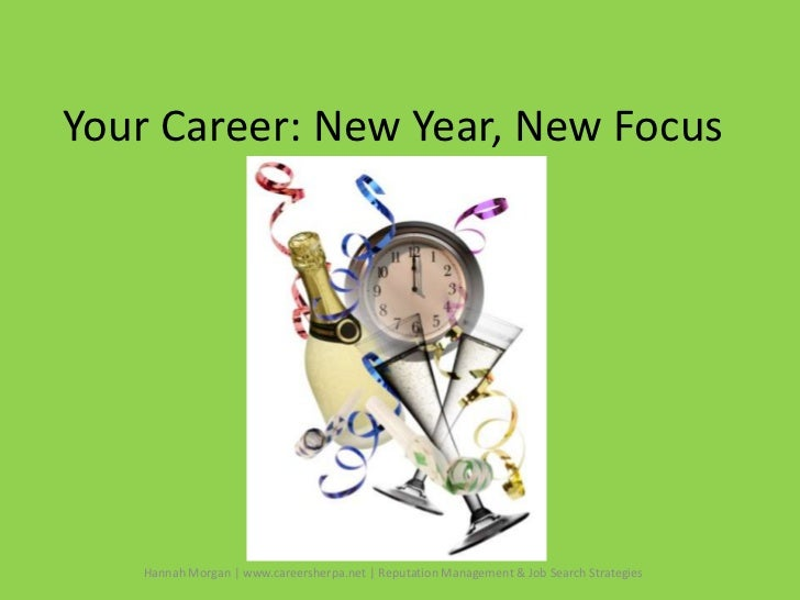 Your Career: New Year, New Focus   Hannah Morgan | www.careersherpa.net | Reputation Management & Job Search Strategies