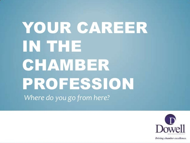 YOUR CAREERIN THECHAMBERPROFESSIONWhere do you go from here?