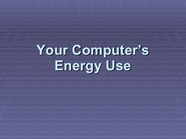 Your Computer's Energy Use