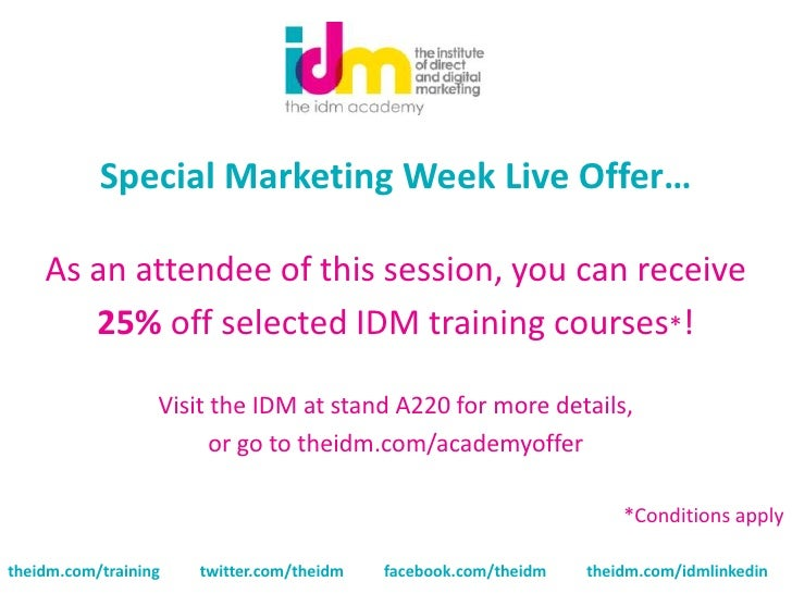 Special Marketing Week Live Offer…    As an attendee of this session, you can receive       25% off selected IDM training ...