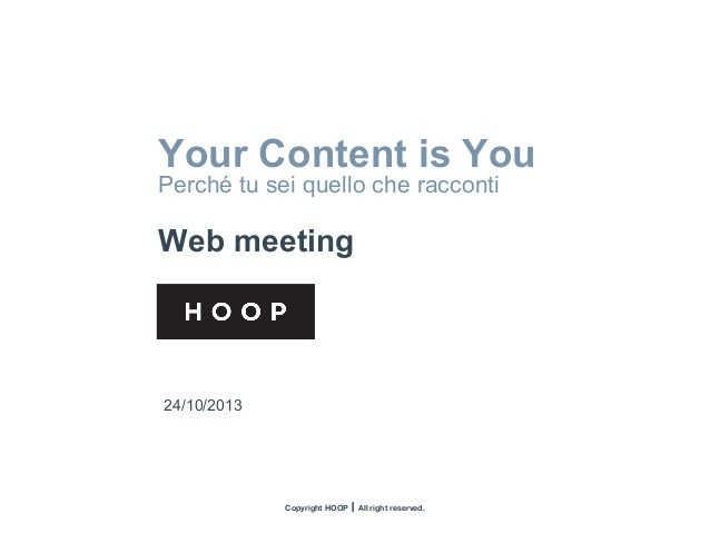 Web Meeting E-commerce  NOME CLIENTE  Web project Your Content is You Perché tu sei quello che racconti Data Referente  W...
