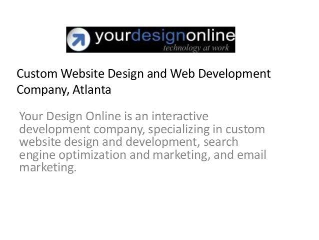 Custom Website Design and Web DevelopmentCompany, AtlantaYour Design Online is an interactivedevelopment company, speciali...