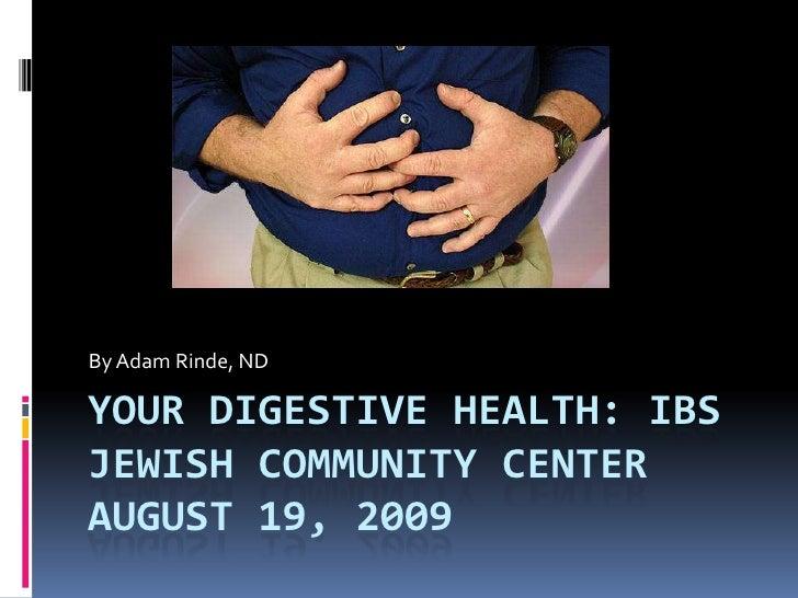 Your Digestive Health: IBSJewish Community CenterAugust 19, 2009<br />By Adam Rinde, ND<br />