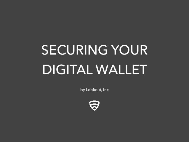 SECURING YOUR DIGITAL WALLET by Lookout, Inc