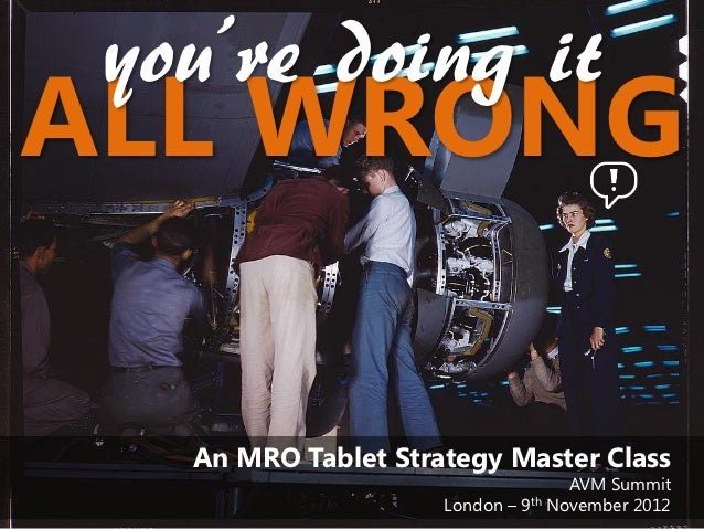 you're doing itALL WRONG   An MRO Tablet Strategy Master Class                                    AVM Summit              ...
