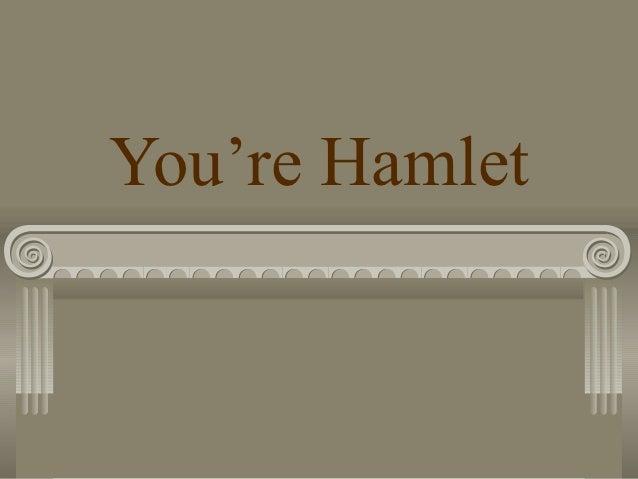 You're Hamlet