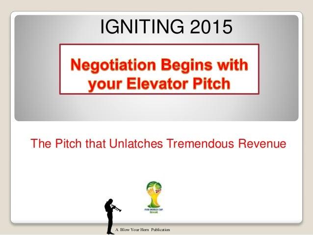 The Pitch that Unlatches Tremendous Revenue A Blow Your Horn Publication IGNITING 2015