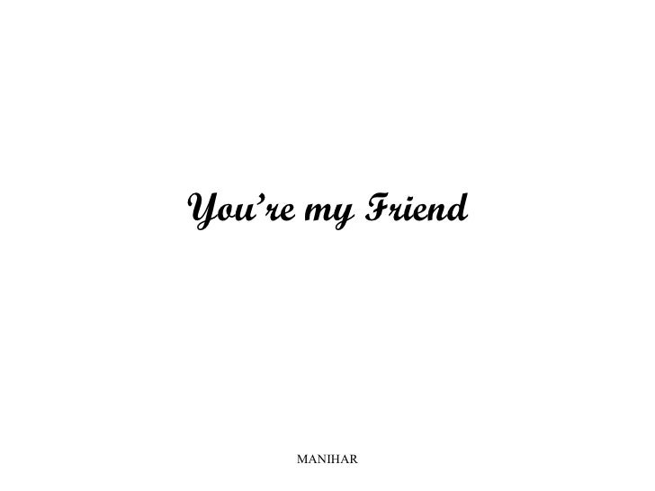 You're my Friend