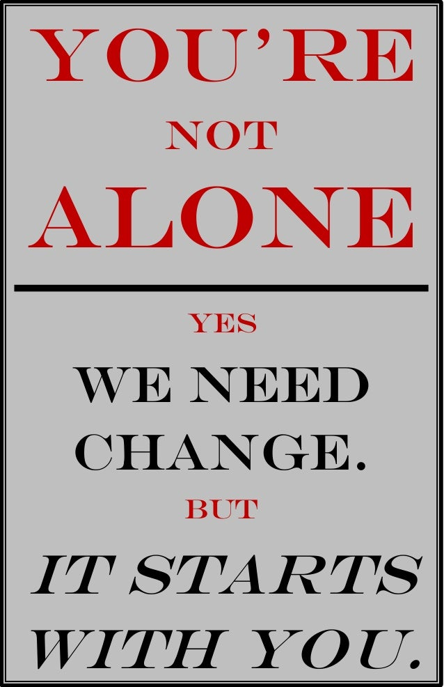 You're   notAlone   Yes We Need Change.   ButIt startswith you.