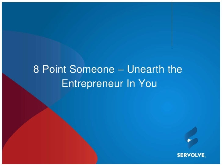 8 Point Someone – Unearth the      Entrepreneur In You