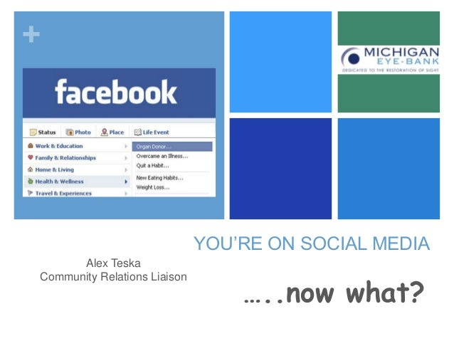 +  YOU'RE ON SOCIAL MEDIA Alex Teska Community Relations Liaison  …..now what?