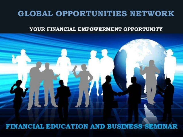 YOUR FINANCIAL EMPOWERMENT OPPORTUNITY GLOBAL OPPORTUNITIES NETWORK