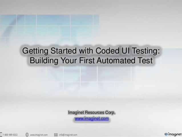 Getting Started with Coded UI Testing:Building Your First Automated TestImaginet Resources Corp.www.imaginet.com