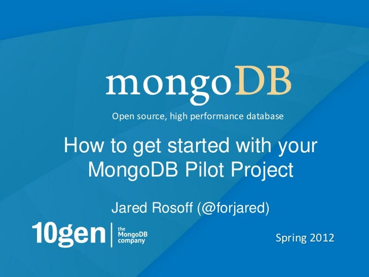 Open source, high performance databaseHow to get started with your  MongoDB Pilot Project     Jared Rosoff (@forjared)    ...