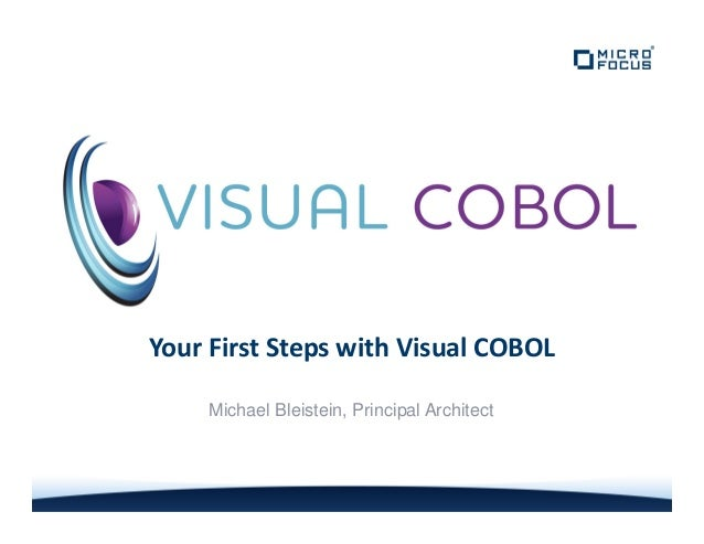 Your First Steps with Visual COBOLMichael Bleistein, Principal Architect