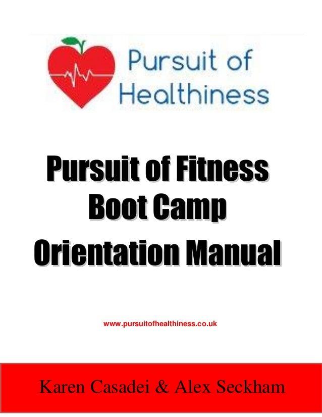 Pursuit of Fitness Boot Camp Orientation Manual www.pursuitofhealthiness.co.uk  Karen Casadei & Alex Seckham